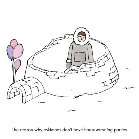 The reason why skimoes dont have housewarming parties - bad dad joke